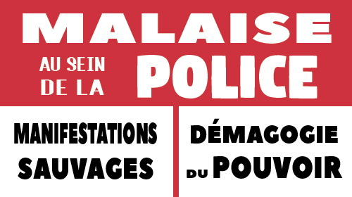 Malaise au sein de la Police, manifestations sauvages et démagogie du pouvoir