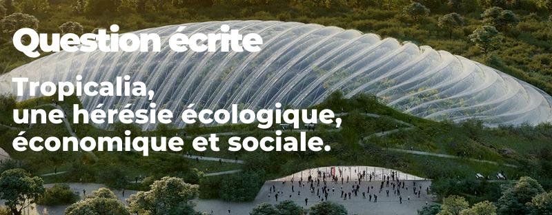 Tropicalia, une hérésie écologique, économique et sociale